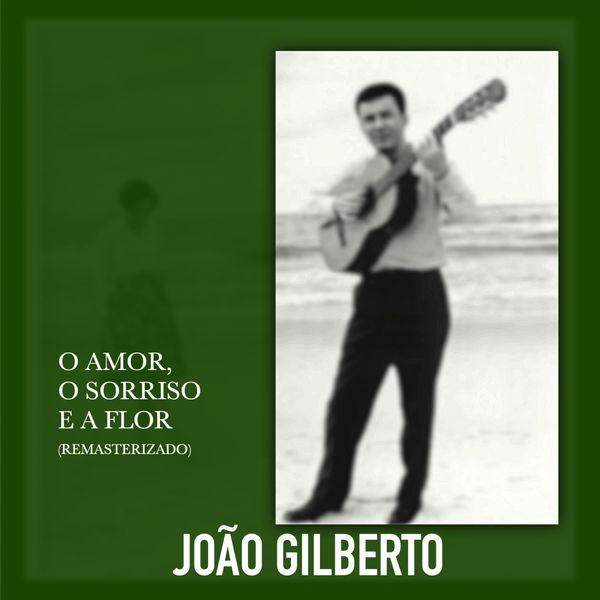 João Gilberto - O Amor o Sorriso e a Flor (Remasterizado)