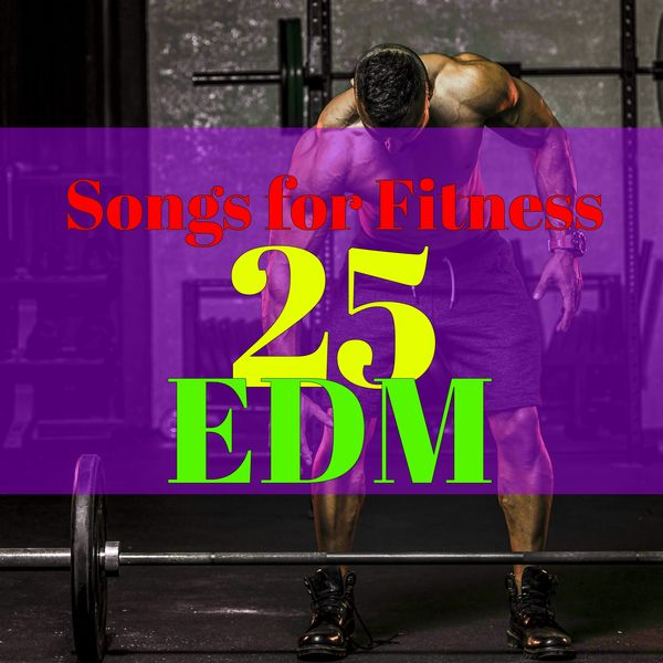 25 EDM Songs for Fitness – Workout Songs 120 to 130 bpm Electronic