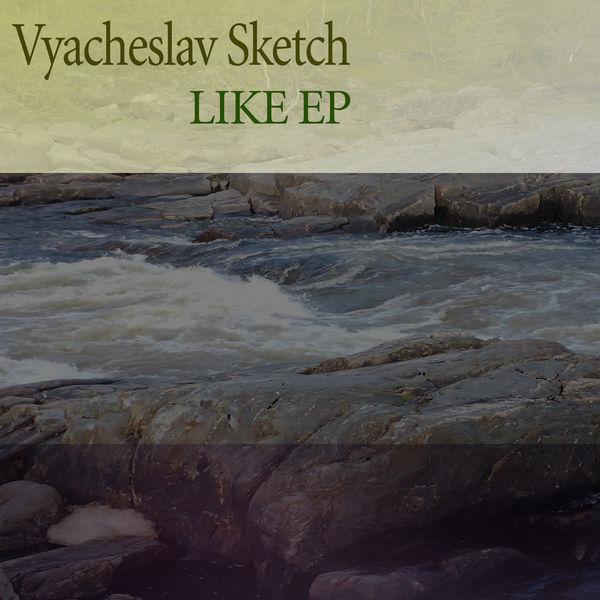 Vyacheslav Sketch - LIKE EP