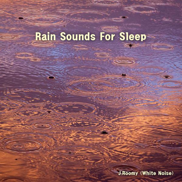 J.Roomy (White Noise) - Rain Sounds For Sleep