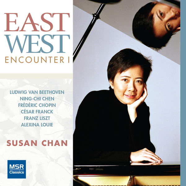 Susan Chan - East West Encounter - Piano Music by Beethoven, Chen, Chopin, Franck, Liszt & Louie
