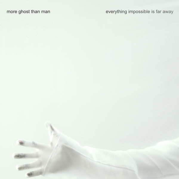 More Ghost Than Man - Everything Impossible Is Far Away