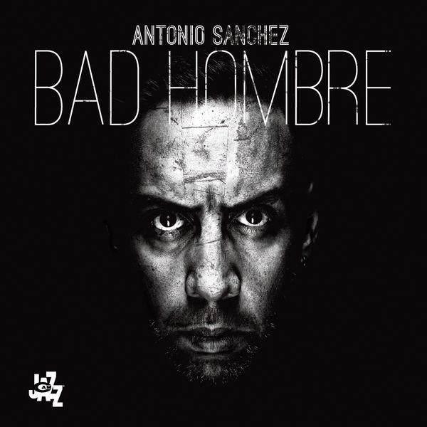 Antonio Sánchez|Bad Hombre