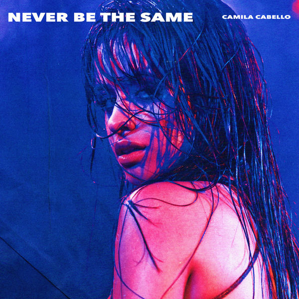 Camila Cabello - Never Be the Same (Radio Edit)