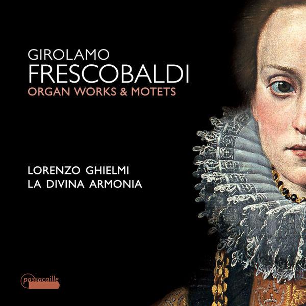 Lorenzo Ghielmi - Frescobaldi: Motets and Organ Works