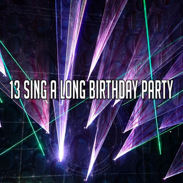 Happy Birthday - 13 Sing a Long Birthday Party