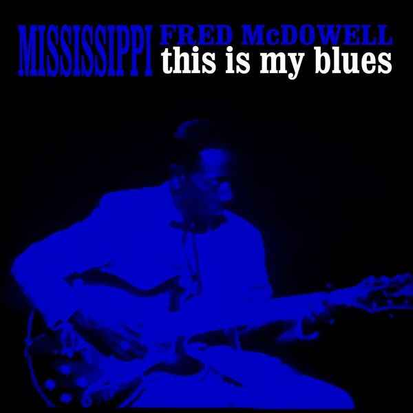 Mississippi Fred McDowell - This Is My Blues