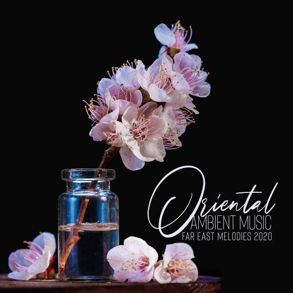 Oriental Music Zone - Oriental Ambient Music: Far East Melodies 2020