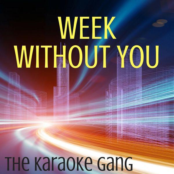 The Karaoke Gang - Week Without You (Karaoke Version) (Originally Performed by Miley Cyrus)