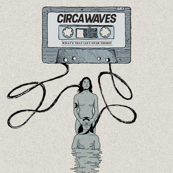 Circa Waves - What's That Left Over There?
