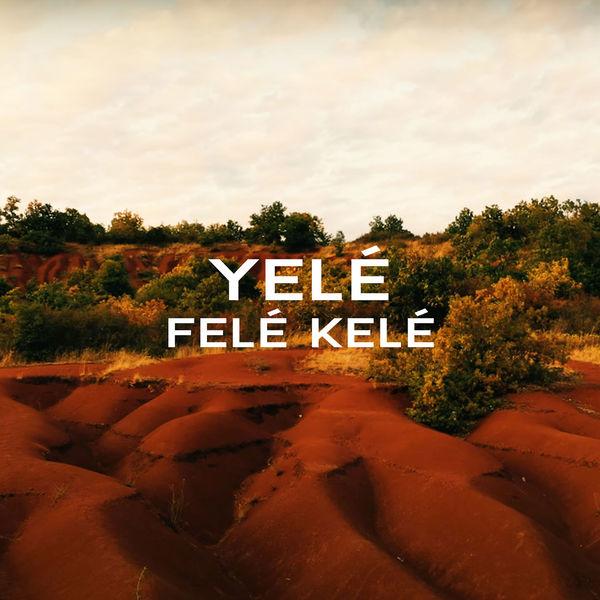 Yelé - Felé Kélé