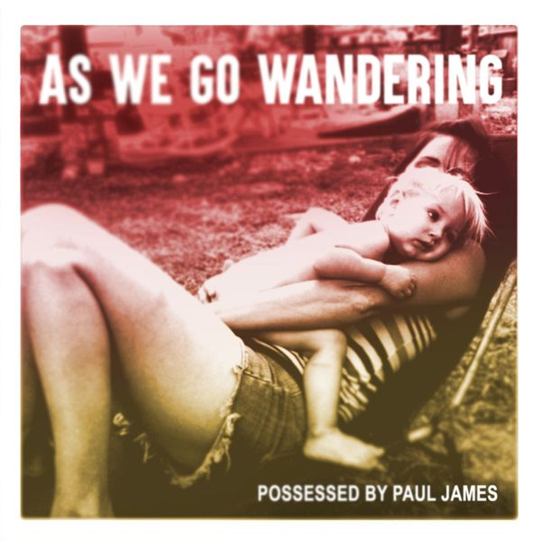 Possessed By Paul James - As We Go Wandering