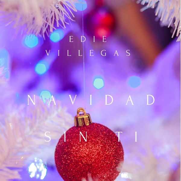 Navidad Sin Ti Edie Villegas Download And Listen To The Album