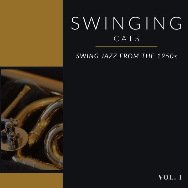 Various Artists - Swinging Cats - Vol. 1: Swing Jazz From the 1950s