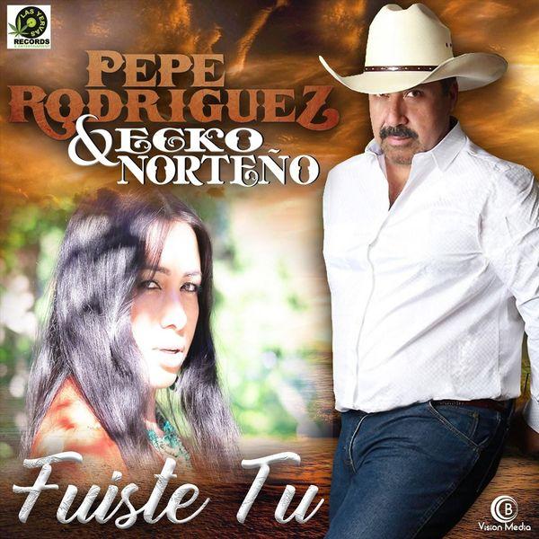 Pepe Rodriguez & Ecko Norteno - Fuiste Tu