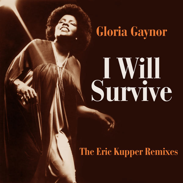 Gloria Gaynor|I Will Survive (The Eric Kupper Remixes)