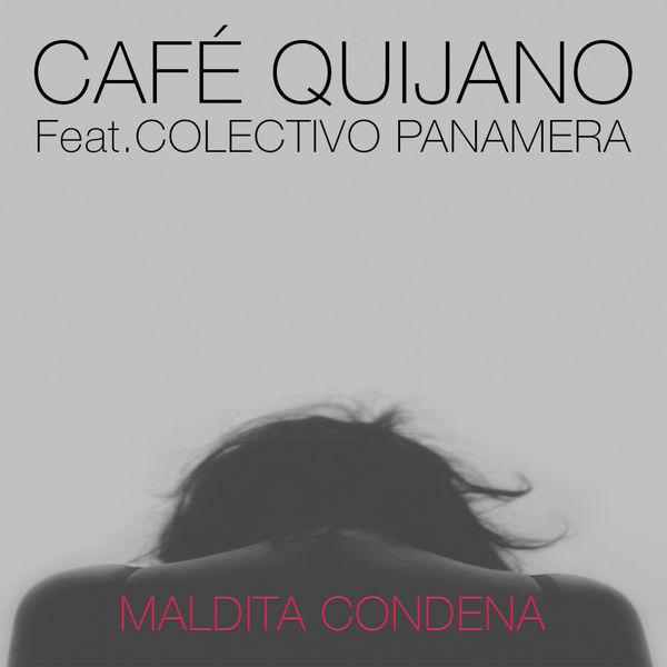 Café Quijano - Maldita condena (feat. Colectivo Panamera)