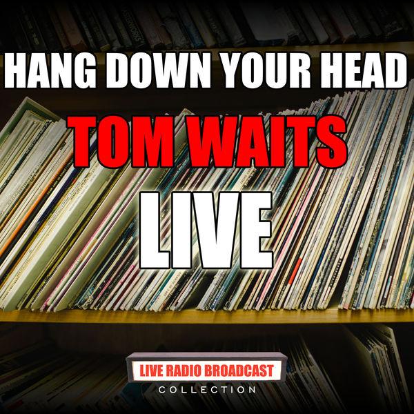 Tom Waits - Hang Down Your Head