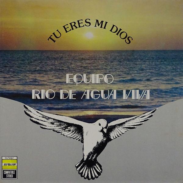 Equipo Rio De Agua Viva - Tu Eres Mi Dios