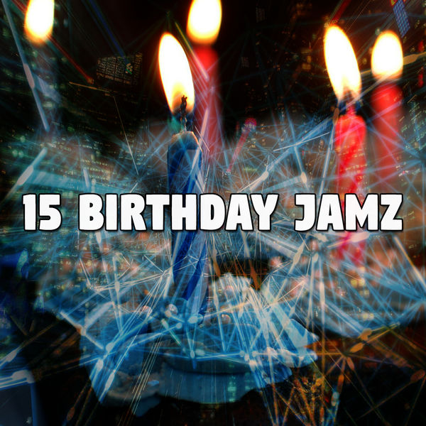 Happy Birthday - 15 Birthday Jamz