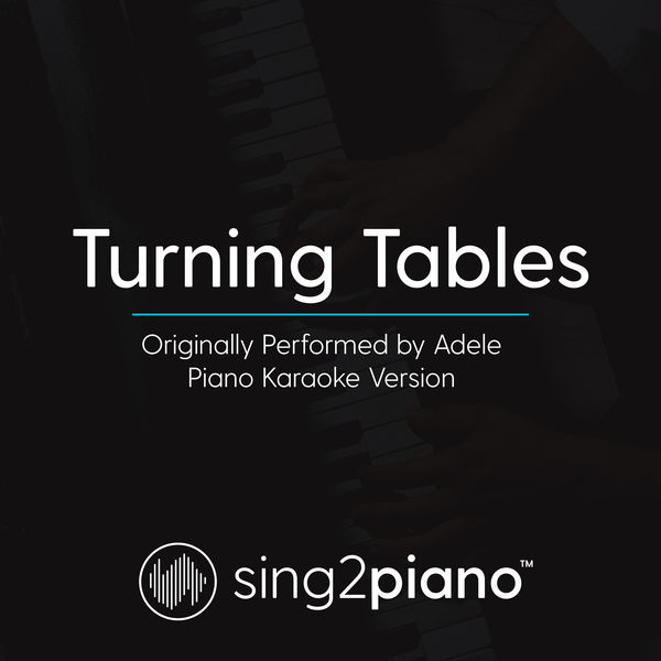 Sing2Piano - Turning Tables (Originally Performed By Adele)