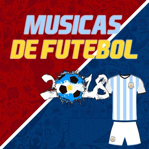 Músicas de Futebol 2018 (Argentina Football Songs) | Various