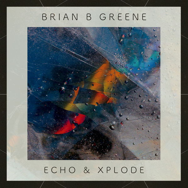 Brian B Greene - Echo & Xplode