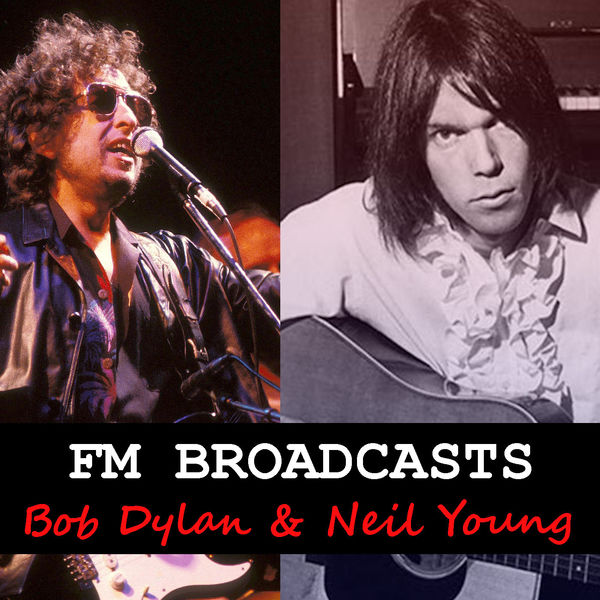 Bob Dylan - FM Broadcasts Bob Dylan & Neil Young