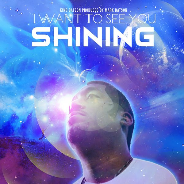 King Batson - I Want To See You Shining