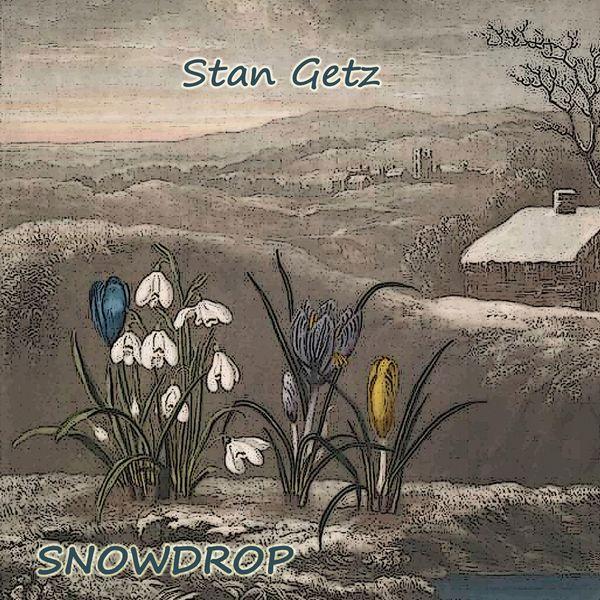 Stan Getz - Snowdrop