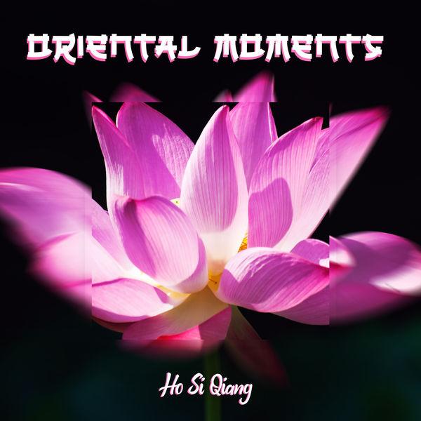 Ho Si Qiang - Oriental Moments