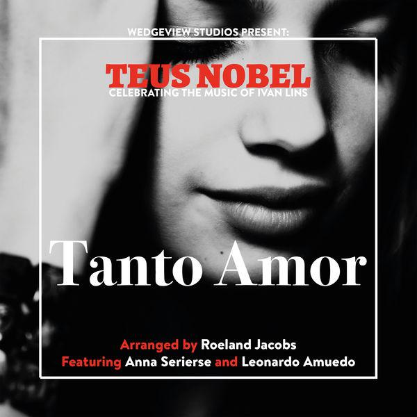 Teus Nobel|Tanto Amor, The Music Of Ivan Lins