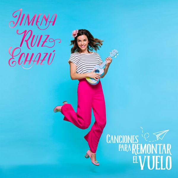 Jimena Ruiz Echazu - Canciones para Remontar el Vuelo