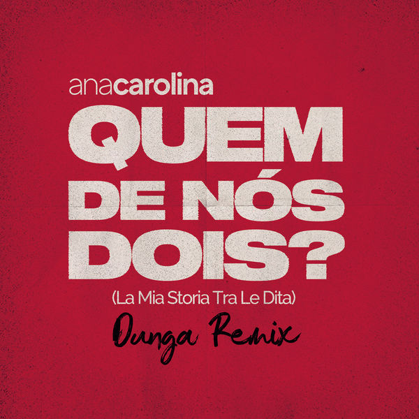 Ana Carolina - Quem De Nós Dois (La Mia Storia Tra Le Dita) (Dunga Remix)