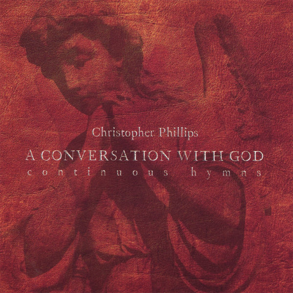Christopher Phillips - A Conversation With God