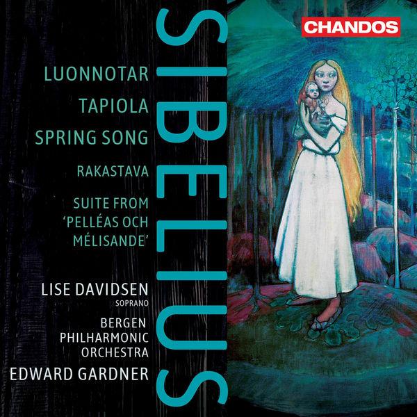 Edward Gardner|Sibelius: Luonnotar, Tapiola, Spring Song, Rakastava & Suite from Pelléas och Mélisande