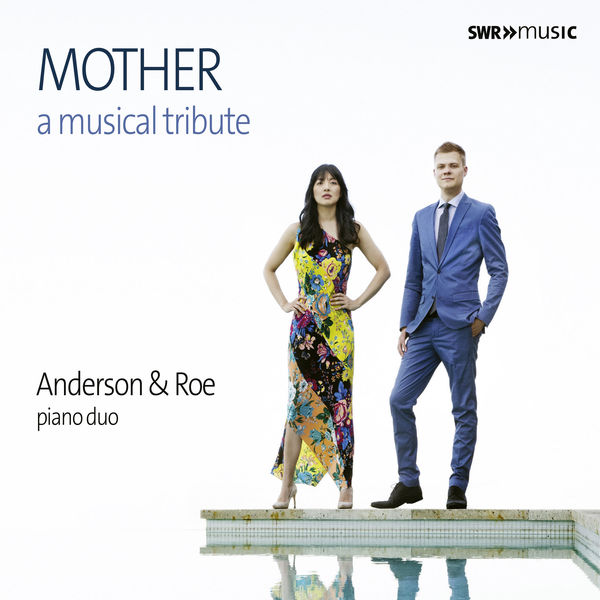 Anderson & Roe Piano Duo - Mother: A Musical Tribute