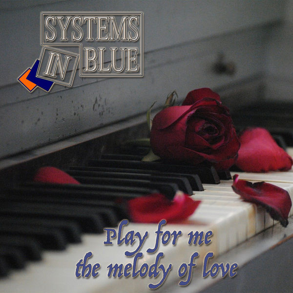 Systems In Blue - Play for Me the Melody of Love
