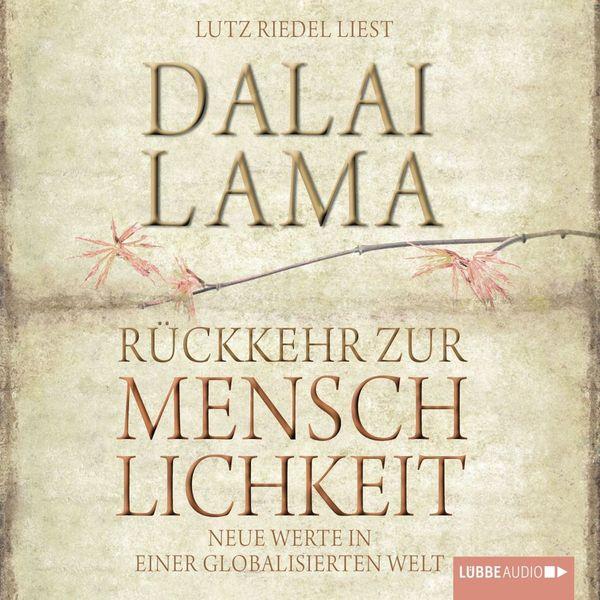 Dalai Lama - Rückkehr zur Menschlichkeit: Neue Werte in einer globalisierten Welt
