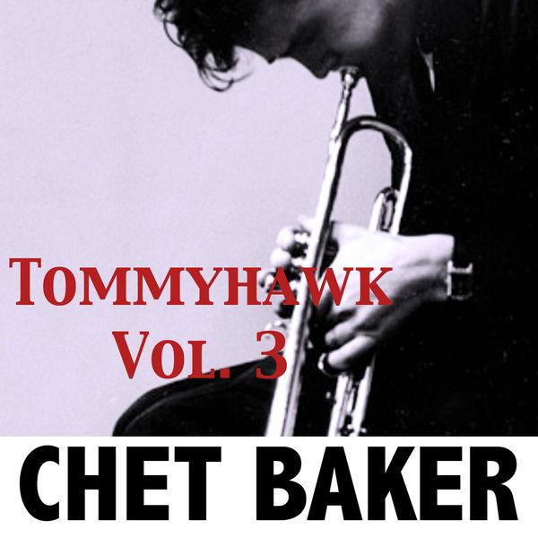 Chet Baker - Tommyhawk, Vol. 3