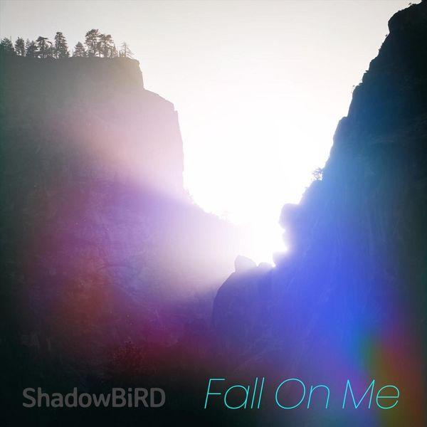Shadowbird - Fall on Me