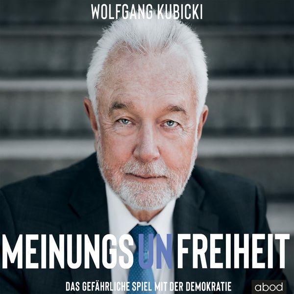 Wolfgang Kubicki|Meinungsunfreiheit (Das gefährliche Spiel mit der Demokratie)