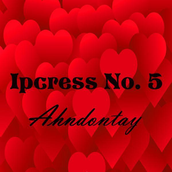 Ahndontay - Ipcress No. 5