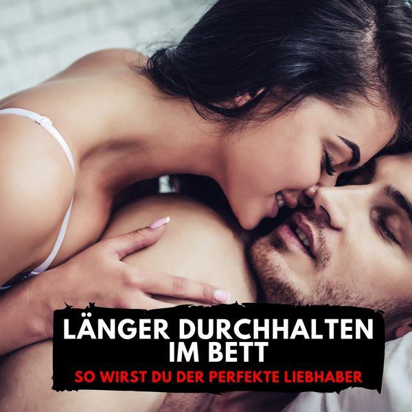 Florian Höper - Länger durchhalten im Bett (So wirst Du der perfekte Liebhaber)