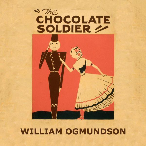 William Ogmundson - The Chocolate Soldier