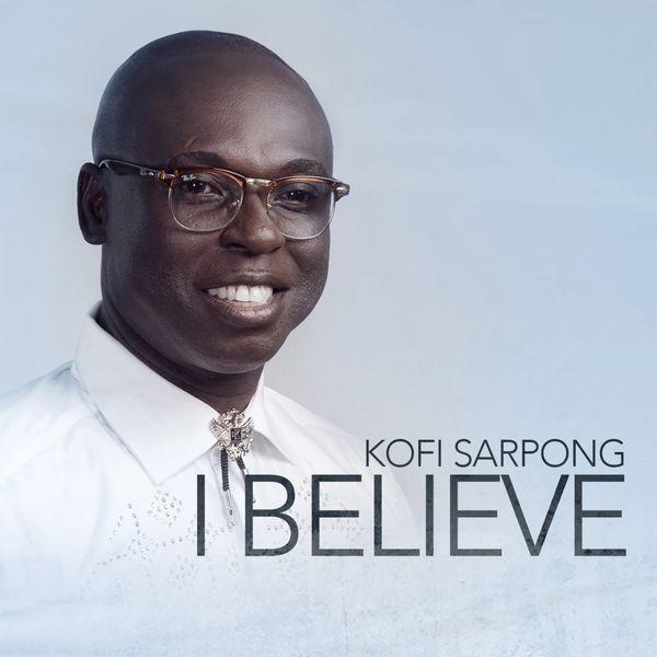 Kofi Sarpong - I Believe