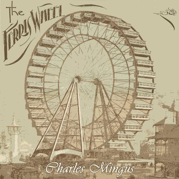 Charles Mingus - The Ferris Wheel