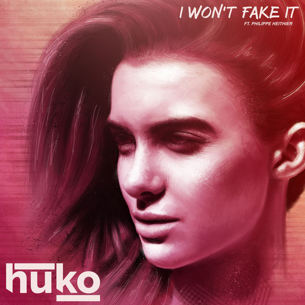 Huko - I Won't Fake It (feat. Philippe Heithier)