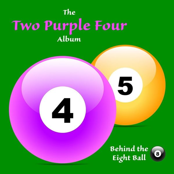 Behind the Eight Ball - Two Purple Four