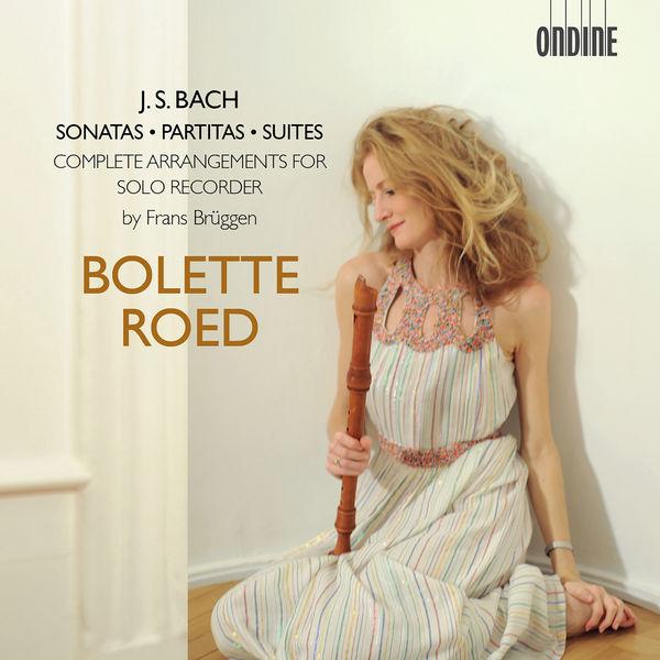 Bolette Roed - J.S. Bach: Sonatas, Partitas & Suites – Complete Arrangements for Solo Recorder